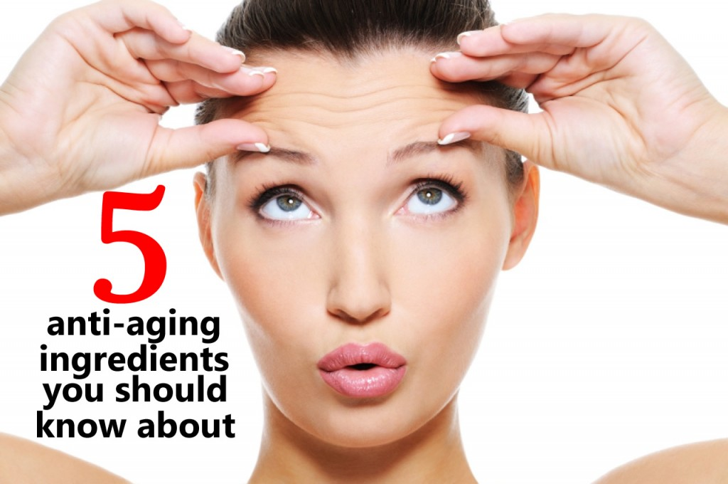 5 anti-aging ingredients you should know about