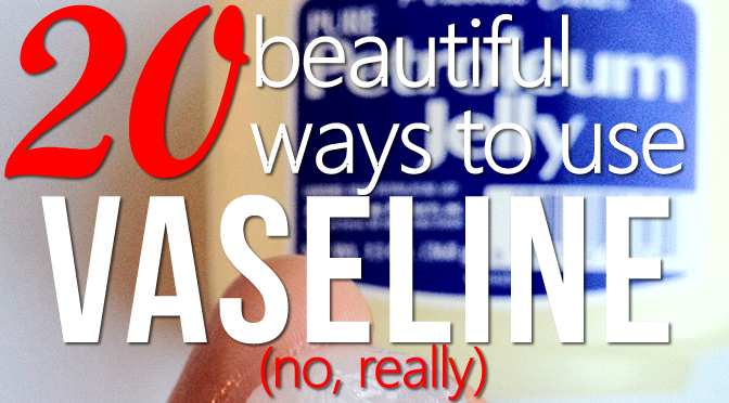 20 Beautiful Uses for Petroleum Jelly