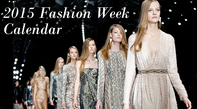 2015 Complete Fall Fashion Week Calendar: Schedules & Dates By City