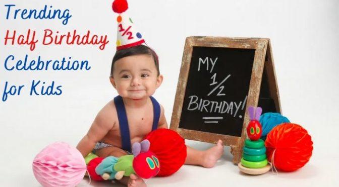 Trending Half Birthday Celebration to make Kids Happy