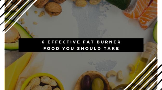 6 Effective fat burner foods you should try